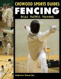 Fencing: Skills, Tactics, Training (Crowood Sports Guides)