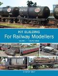 Kit Building for Railway Modellers, Volume 1: Rolling Stock