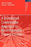 A Distributed Coordination Approach to Reconfigurable Process Control (Springer Series in Advanced Manufacturing)