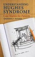 Understanding Hughes Syndrome: Case Studies for Patients