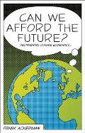 Can We Afford the Future?: The Economics of a Warming World (New Economics) Cover
