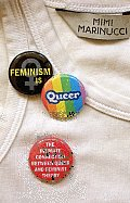 Feminism Is Queer: The Intimate Connection Between Queer and Feminist Theory