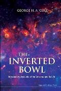 Inverted Bowl, The: Introductory Accounts of the Universe and Its Life