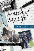 Match of My Life Ipswich Town: Sixteen Stars Relive Their Greatest Games