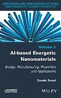 Al-Based Energetic Nano Materials: Design, Manufacturing, Properties and Applications (Revised)