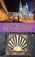 Every Pilgrim's Guide to Walking to Santiago de Compostela Cover