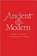 Ancient and Modern Melody Edition: Hymns and Songs for Refreshing Worship