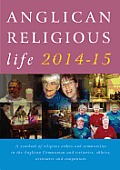 Anglican Religious Life 2014-15: A Yearbook of Religious Orders and Communities in the Anglican Communion and Tertiaries, Oblates, Associates and Comp