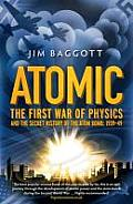 Atomic the First War of Physics & the Secret History of the Atom Bomb 1939 49
