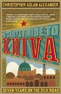 A Carpet Ride to Khiva: Seven Years on the Silk Road Cover