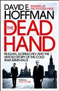 The Dead Hand: Reagan, Gorbachev and the Untold Story of the Cold War Arms Race. David E. Hoffman