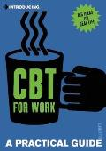 Introducing Cognitive Behavioural Therapy for Work: A Practical Guide (Introducing) Cover