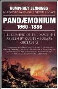Pandaemonium, 1660-1886: The Coming of the Machine as Seen by Contemporary Observers