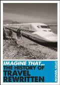 Imagine That - The History of Travel Rewritten (Imagine That)