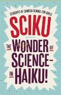 Sciku: The Wonder of Science - In Haiku!