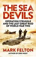 Sea Devils: Operation Struggle and the Last Great Raid of World War Two