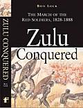 Zulu Conquered The March of the Red Soldiers 1822 1888
