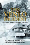 Venlo Incident A True Story of Double Dealing Captivity & a Murderous Nazi Plot