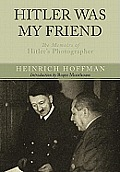 Hitler Was My Friend: The Memoirs of Hitlers Photographer