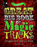 Great Big Book of Magic Tricks: Amazing Tricks To Impress Your Friends