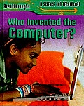 Who Invented the Computer? (Breakthroughs in Science and Technology)
