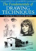 The Fundamentals of Drawing Techniques: A Practical Course for Artists. Barrington Barber