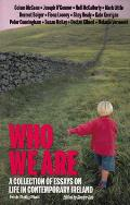 Who We Are - A Collection of Essays on Life in Contemporary Ireland (Irish Daily Mail: The Saturday Essay: A Selection from 2007-2010)