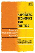 Happiness Economics & Politics Towards a Multi Disciplinary Approach