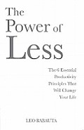 Power of Less: the 6 Essential Productivity Principals That Will Change Your Life