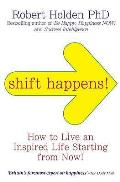 Shift Happens: How To Live an Inspired Life Starting From Now!