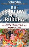 In the Shadow of the Buddha: Secret Journeys, Sacred Histories and Spiritual Discovery in Tibet. Matteo Pistono