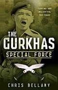 The Gurkhas: Special Force. by Chris Bellamy