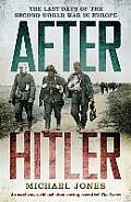 After Hitler the Last Days of the Second World War in Europe