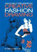 Creative Fashion Drawing: A Complete Guide to Design, Styles and Illustration