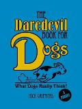 The Daredevil Book for Dogs: What Dogs Really Think!