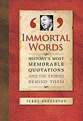 Immortal Words Historys Most Memorable Quotations & the Stories Behind Them
