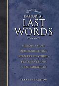 Immortal Last Words Historys Most Memorable Dying Remarks Deathbed Statements & Final Farewells