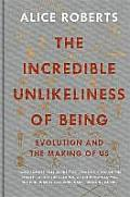 Incredible Unlikeliness of Being Evolution & the Making of Us