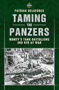 Taming the Panzers: Monty's Tank Battalions, 3rd Rtr at War. Patrick Delaforce