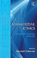 Managerial Ethics: Managing the Psychology of Morality