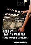 Recent Italian Cinema: Spaces, Contexts, Experiences