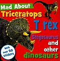 Mad about Triceratops T-Rex and Other Dinosaurs
