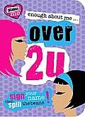 Enough about Me... Over 2 U: Sign Your Name Then Spill the Beans!