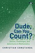 Dude, Can You Count?: Stories, Challenges, and Adventures in Mathematics