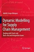 Dynamic Modelling for Supply Chain Management: Dealing with Front-End, Back-End and Integration Issues