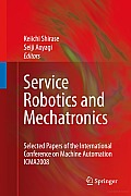 Service Robotics and Mechatronics: Selected Papers of the International Conference on Machine Automation ICMA2008