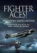 Fighter Aces the Constable Maxwell Brothers Fighter Pilots in Two World Wars