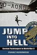 Jump Into Hell German Paratroopers in World War II