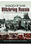 Blitzkrieg Russia: Rare Photographs from Wartime Archives