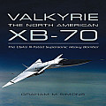 Valkyrie: The North American Xb-70: The Usas Ill-Fated Supersonic Heavy Bomber